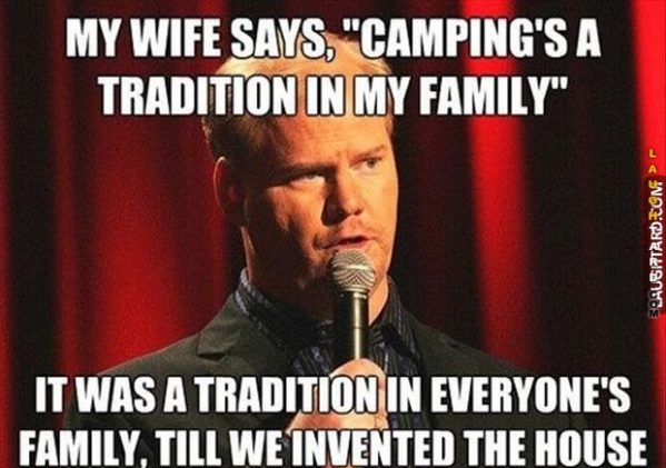 My wife says camping's a tradition.