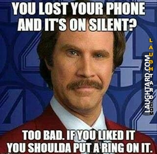 You lost your phone and it's on silent.