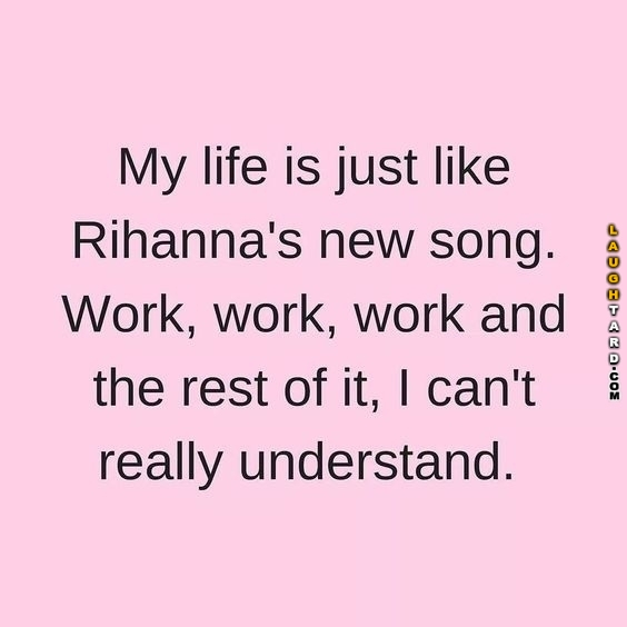 My life is just like Rihanna's new song