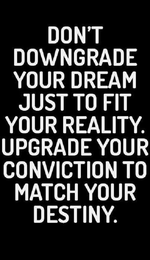Dont downgrade your dreams