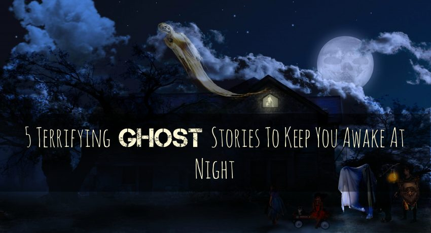 5 Terrifying Ghost Stories To Keep You Awake At Night